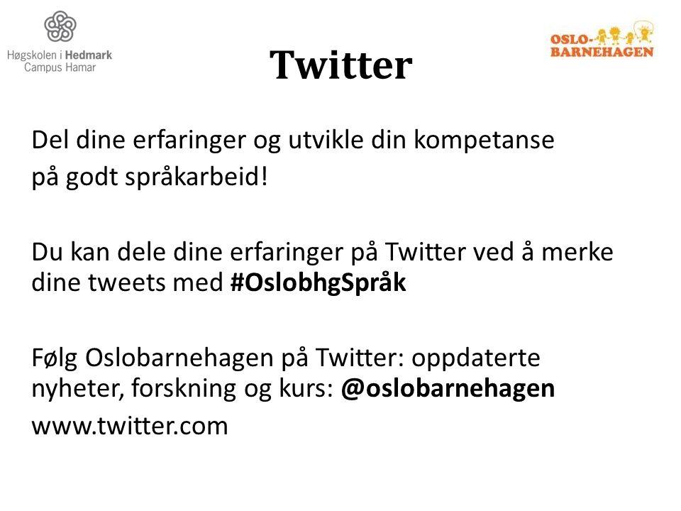 Twitter Del dine erfaringer og utvikle din kompetanse på godt språkarbeid! Du kan dele dine erfaringer på Twitter ved å merke dine tweets med #Oslobhg