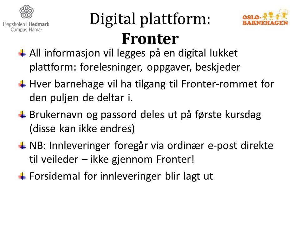 Digital plattform: Fronter All informasjon vil legges på en digital lukket plattform: forelesninger, oppgaver, beskjeder Hver barnehage vil ha tilgang
