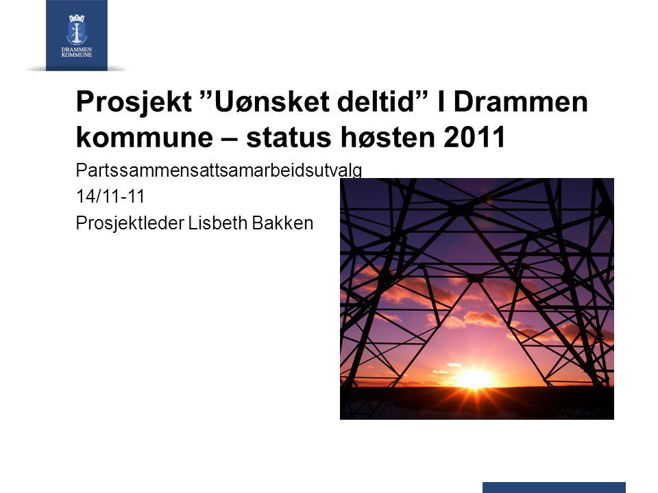 """Prosjekt """"Uønsket deltid"""" I Drammen kommune – status høsten 2011 Partssammensattsamarbeidsutvalg 14/11-11 Prosjektleder Lisbeth Bakken"""