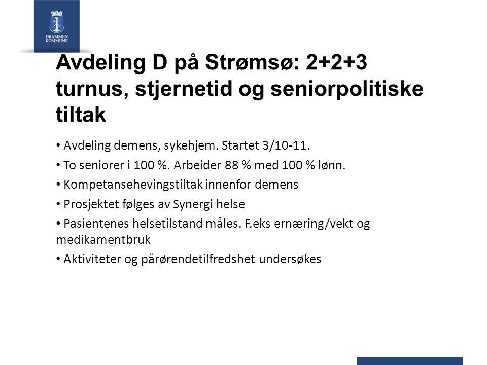 Avdeling D på Strømsø: 2+2+3 turnus, stjernetid og seniorpolitiske tiltak Avdeling demens, sykehjem. Startet 3/10-11. To seniorer i 100 %. Arbeider 88