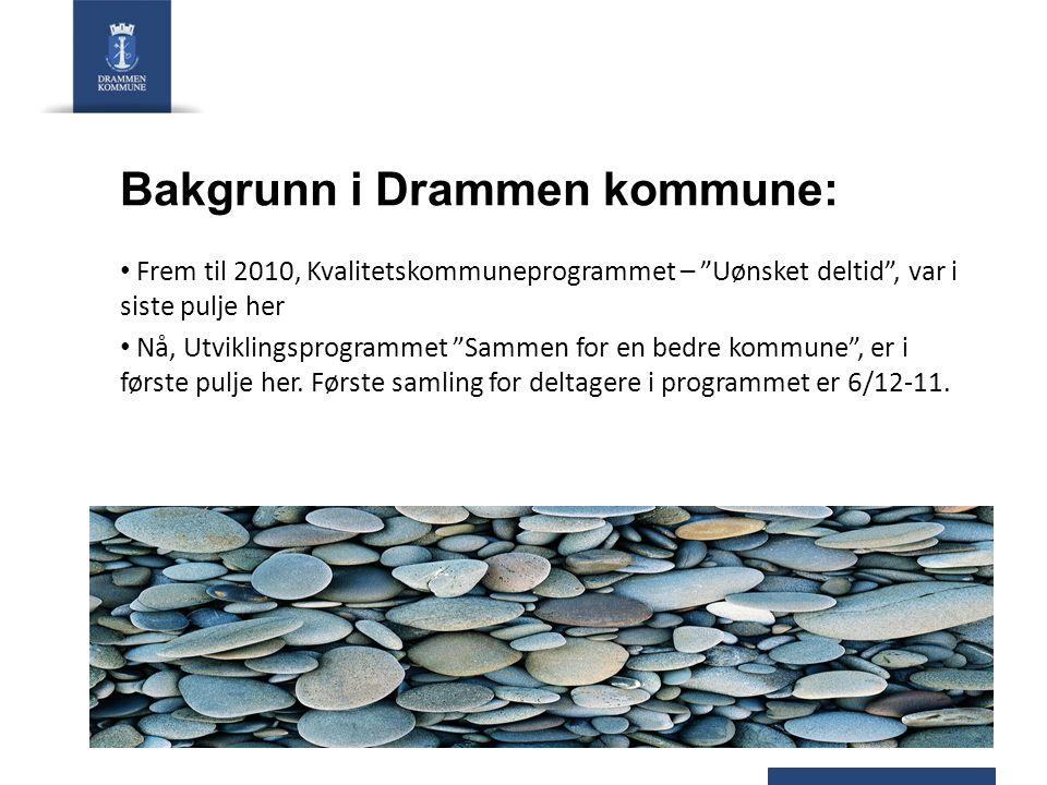 """Bakgrunn i Drammen kommune: Frem til 2010, Kvalitetskommuneprogrammet – """"Uønsket deltid"""", var i siste pulje her Nå, Utviklingsprogrammet """"Sammen for e"""