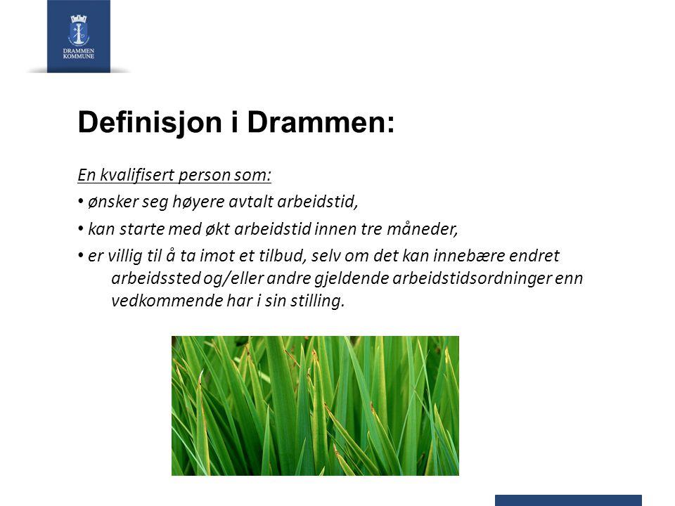 Definisjon i Drammen: En kvalifisert person som: ønsker seg høyere avtalt arbeidstid, kan starte med økt arbeidstid innen tre måneder, er villig til å