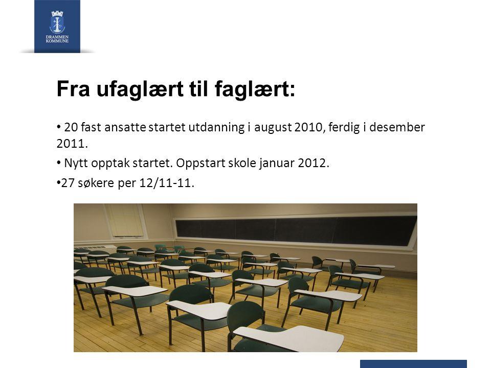 Fra ufaglært til faglært: 20 fast ansatte startet utdanning i august 2010, ferdig i desember 2011. Nytt opptak startet. Oppstart skole januar 2012. 27