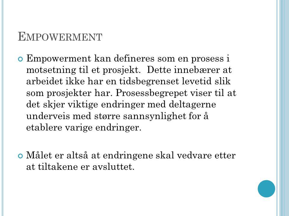 E MPOWERMENT Empowerment kan defineres som en prosess i motsetning til et prosjekt.