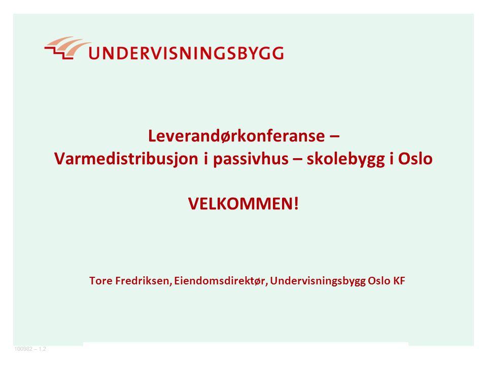 100982 – 1.2 Leverandørkonferanse – Varmedistribusjon i passivhus – skolebygg i Oslo VELKOMMEN.