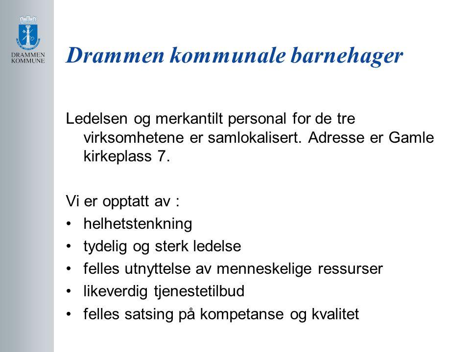 Drammen kommunale barnehager Ledelsen og merkantilt personal for de tre virksomhetene er samlokalisert. Adresse er Gamle kirkeplass 7. Vi er opptatt a