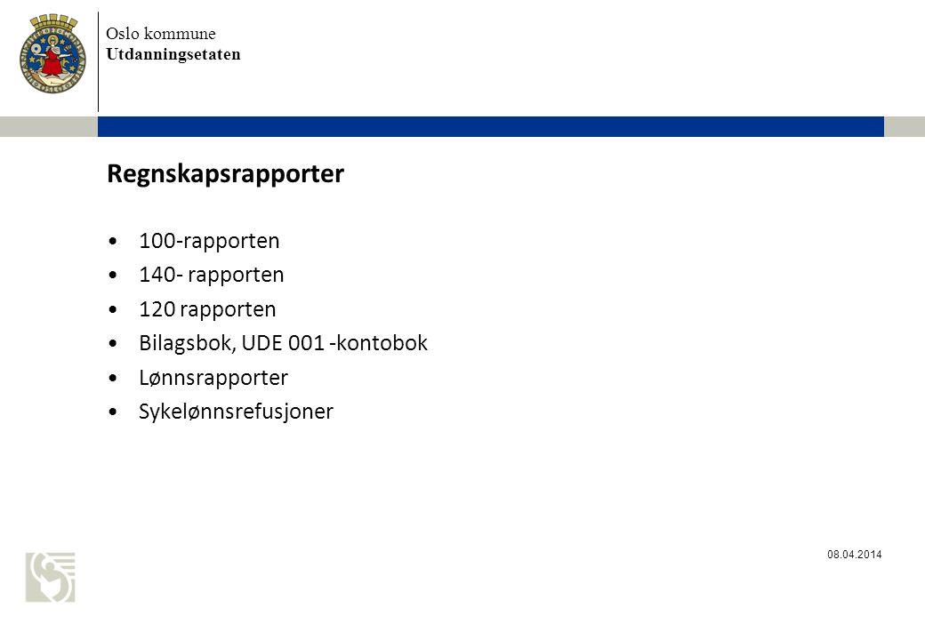 Oslo kommune Utdanningsetaten Regnskapsrapporter 100-rapporten 140- rapporten 120 rapporten Bilagsbok, UDE 001 -kontobok Lønnsrapporter Sykelønnsrefusjoner 08.04.2014