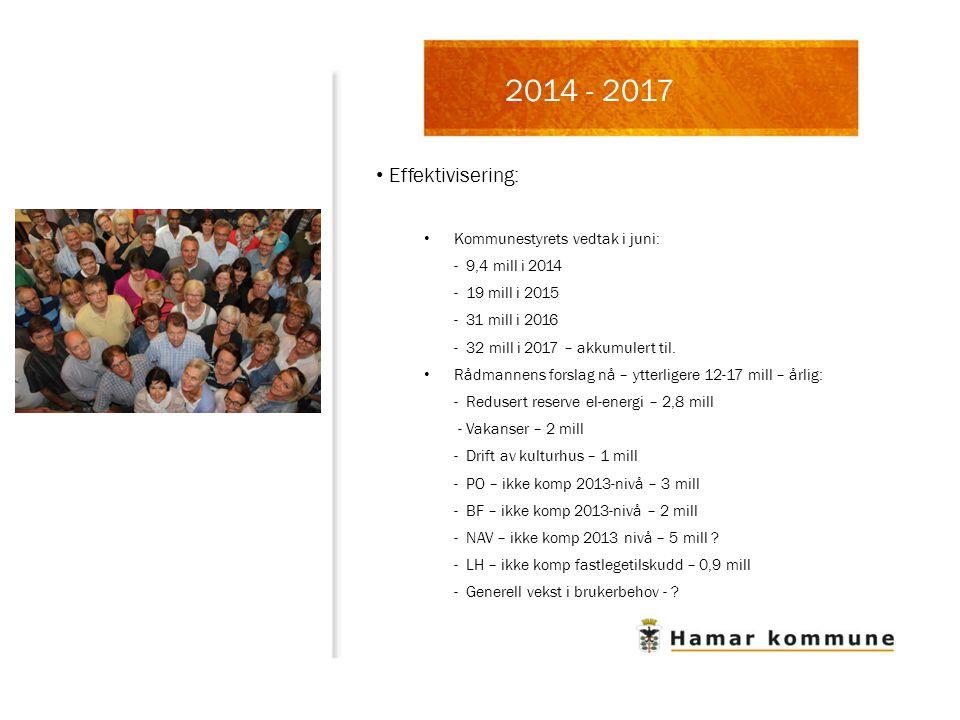 Effektivisering: Kommunestyrets vedtak i juni: - 9,4 mill i 2014 - 19 mill i 2015 - 31 mill i 2016 - 32 mill i 2017 – akkumulert til.