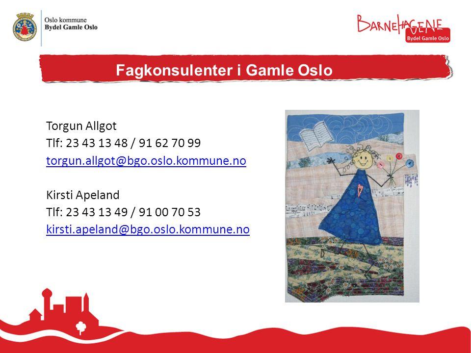 Torgun Allgot Tlf: 23 43 13 48 / 91 62 70 99 torgun.allgot@bgo.oslo.kommune.no Kirsti Apeland Tlf: 23 43 13 49 / 91 00 70 53 kirsti.apeland@bgo.oslo.kommune.no Fagkonsulenter i Gamle Oslo