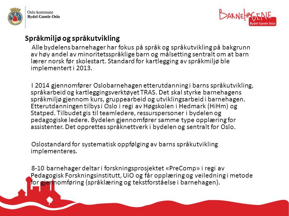 Språkmiljø og språkutvikling Alle bydelens barnehager har fokus på språk og språkutvikling på bakgrunn av høy andel av minoritetsspråklige barn og målsetting sentralt om at barn lærer norsk før skolestart.