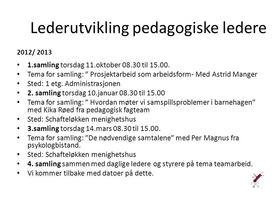"""Lederutvikling pedagogiske ledere 2012/ 2013 1.samling torsdag 11.oktober 08.30 til 15.00. Tema for samling: """" Prosjektarbeid som arbeidsform- Med Ast"""