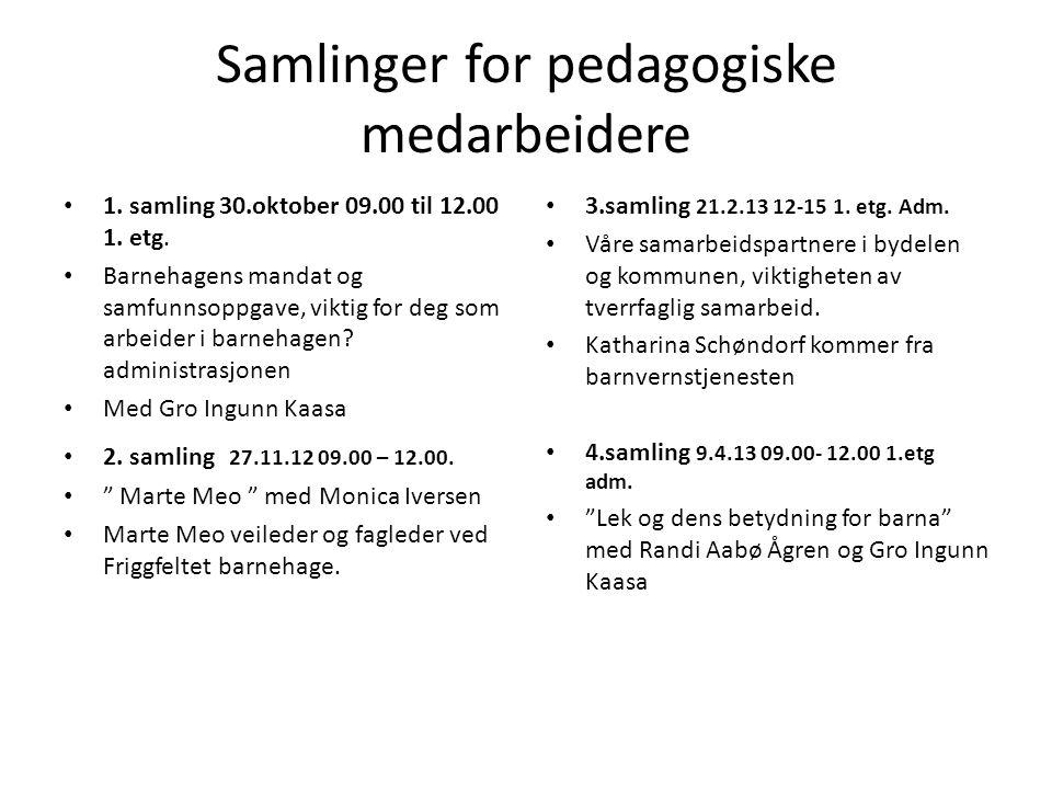 Samlinger for pedagogiske medarbeidere 1. samling 30.oktober 09.00 til 12.00 1. etg. Barnehagens mandat og samfunnsoppgave, viktig for deg som arbeide