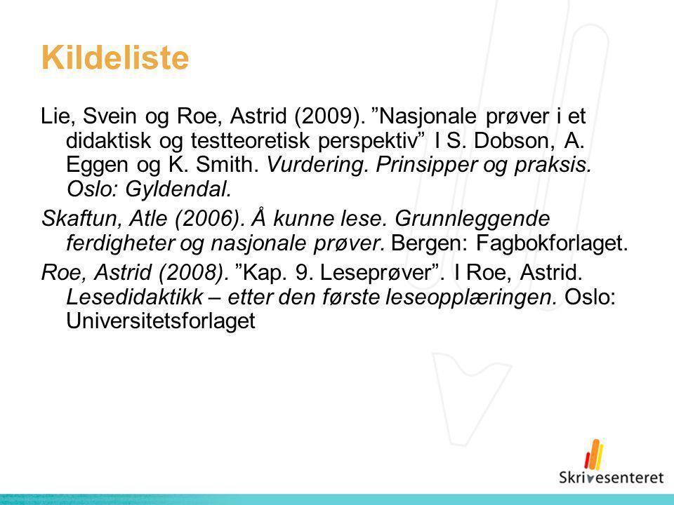 """Kildeliste Lie, Svein og Roe, Astrid (2009). """"Nasjonale prøver i et didaktisk og testteoretisk perspektiv"""" I S. Dobson, A. Eggen og K. Smith. Vurderin"""