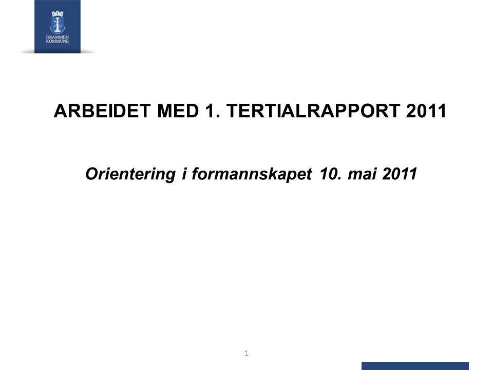 ARBEIDET MED 1. TERTIALRAPPORT 2011 Orientering i formannskapet 10. mai 2011 1