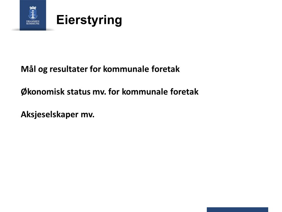Eierstyring Mål og resultater for kommunale foretak Økonomisk status mv. for kommunale foretak Aksjeselskaper mv.