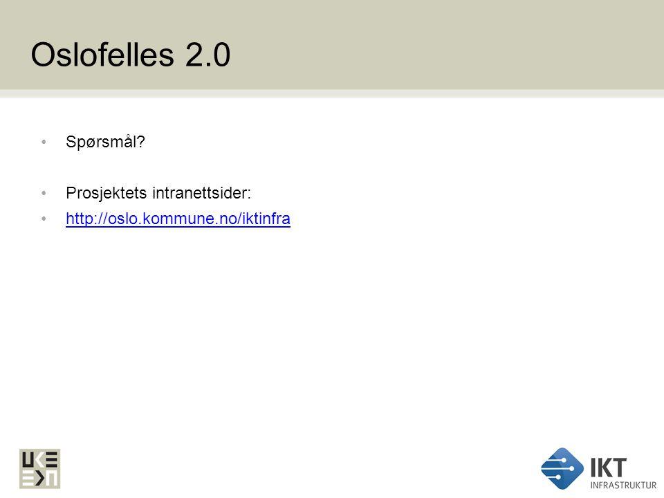 Oslofelles 2.0 Spørsmål? Prosjektets intranettsider: http://oslo.kommune.no/iktinfra