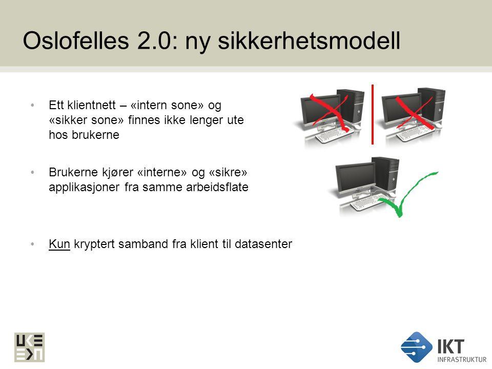 Oslofelles 2.0: ny sikkerhetsmodell Ett klientnett – «intern sone» og «sikker sone» finnes ikke lenger ute hos brukerne Brukerne kjører «interne» og «