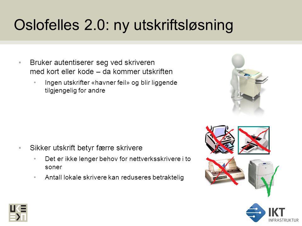 Oslofelles 2.0: ny utskriftsløsning Bruker autentiserer seg ved skriveren med kort eller kode – da kommer utskriften Ingen utskrifter «havner feil» og