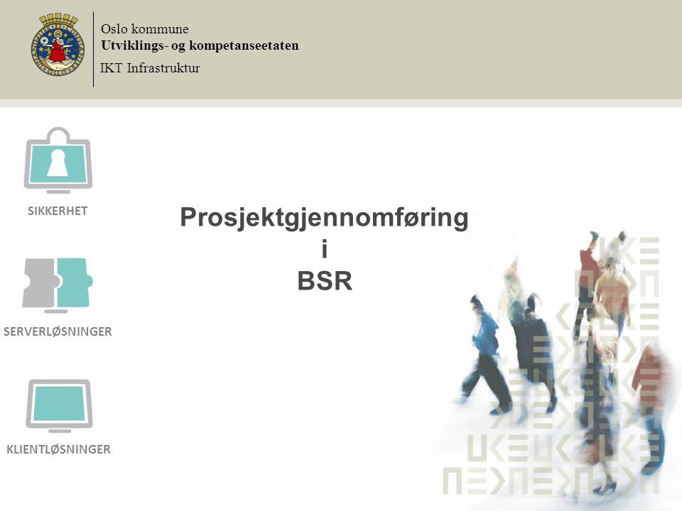 Prosjektgjennomføring i BSR Oslo kommune Utviklings- og kompetanseetaten IKT Infrastruktur SIKKERHET SERVERLØSNINGER KLIENTLØSNINGER