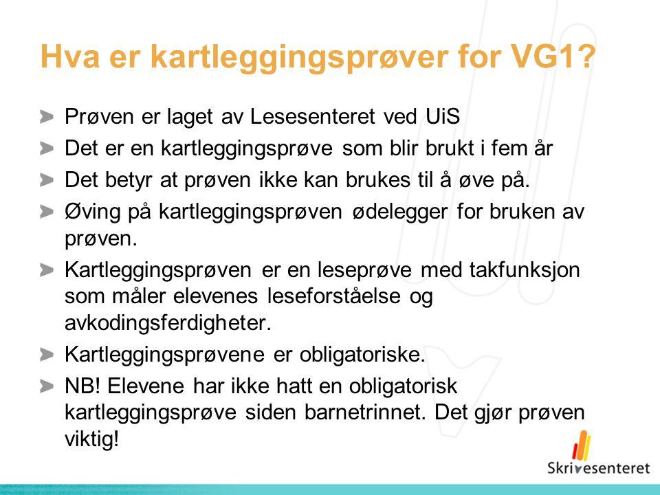 Hva er kartleggingsprøver for VG1? Prøven er laget av Lesesenteret ved UiS Det er en kartleggingsprøve som blir brukt i fem år Det betyr at prøven ikk