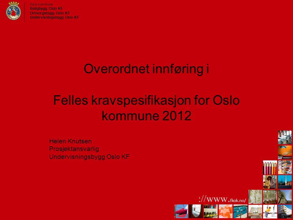 Oslo kommune Boligbygg Oslo KF Omsorgsbygg Oslo KF Undervisningsbygg Oslo KF ://www. fkok.no/ Overordnet innføring i Felles kravspesifikasjon for Oslo
