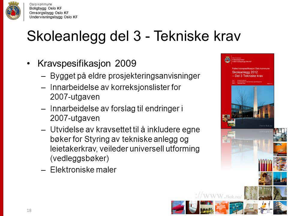 Oslo kommune Boligbygg Oslo KF Omsorgsbygg Oslo KF Undervisningsbygg Oslo KF ://www. fkok.no/ Skoleanlegg del 3 - Tekniske krav Kravspesifikasjon 2009