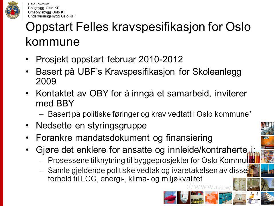 Oslo kommune Boligbygg Oslo KF Omsorgsbygg Oslo KF Undervisningsbygg Oslo KF ://www. fkok.no/ Oppstart Felles kravspesifikasjon for Oslo kommune Prosj