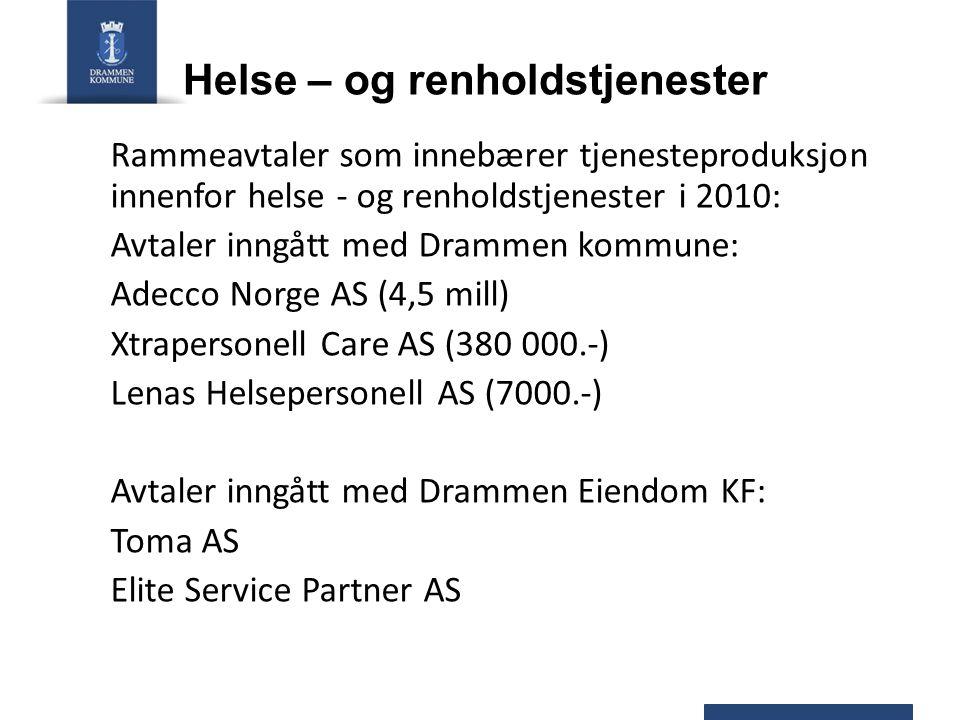 Helse – og renholdstjenester Rammeavtaler som innebærer tjenesteproduksjon innenfor helse - og renholdstjenester i 2010: Avtaler inngått med Drammen kommune: Adecco Norge AS (4,5 mill) Xtrapersonell Care AS (380 000.-) Lenas Helsepersonell AS (7000.-) Avtaler inngått med Drammen Eiendom KF: Toma AS Elite Service Partner AS