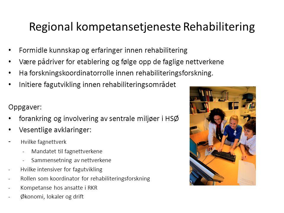 Regional kompetansetjeneste Rehabilitering Formidle kunnskap og erfaringer innen rehabilitering Være pådriver for etablering og følge opp de faglige n