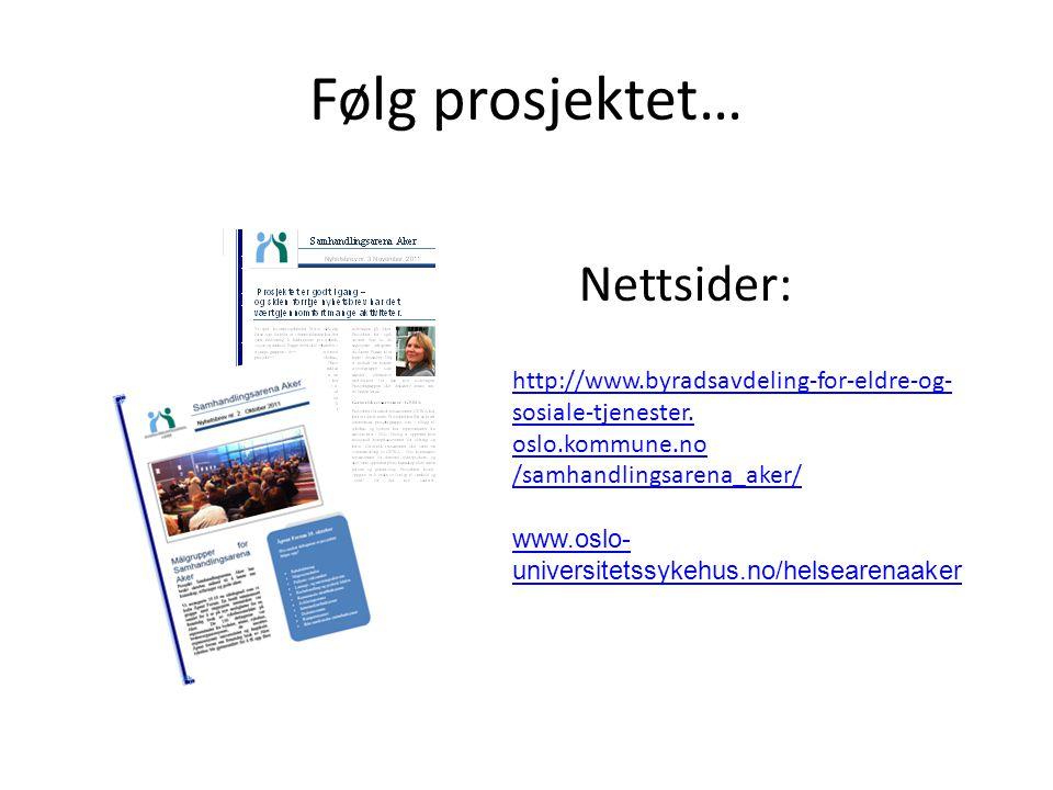 Følg prosjektet… http://www.byradsavdeling-for-eldre-og- sosiale-tjenester. oslo.kommune.no /samhandlingsarena_aker/ www.oslo- universitetssykehus.no/