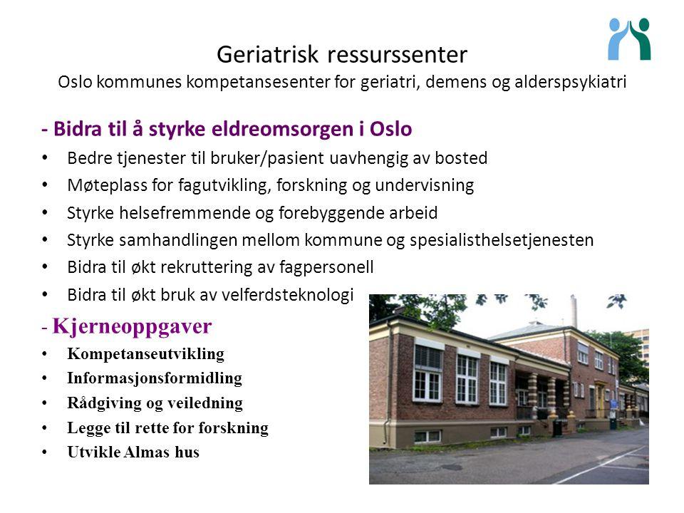 Geriatrisk ressurssenter Oslo kommunes kompetansesenter for geriatri, demens og alderspsykiatri - Bidra til å styrke eldreomsorgen i Oslo Bedre tjenes