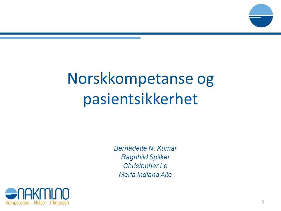 Norskkompetanse og pasientsikkerhet Bernadette N. Kumar Ragnhild Spilker Christopher Le Maria Indiana Alte 1