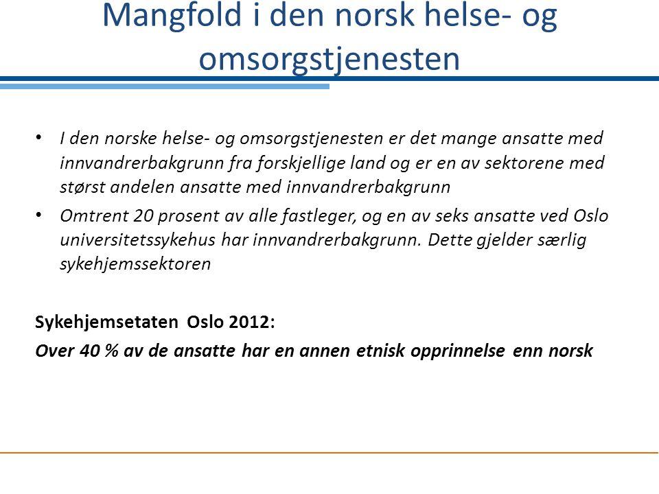 Mangfold i den norsk helse- og omsorgstjenesten I den norske helse- og omsorgstjenesten er det mange ansatte med innvandrerbakgrunn fra forskjellige l