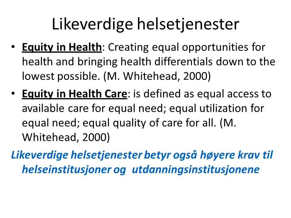 Likeverdige helsetjenester Equity in Health: Creating equal opportunities for health and bringing health differentials down to the lowest possible.