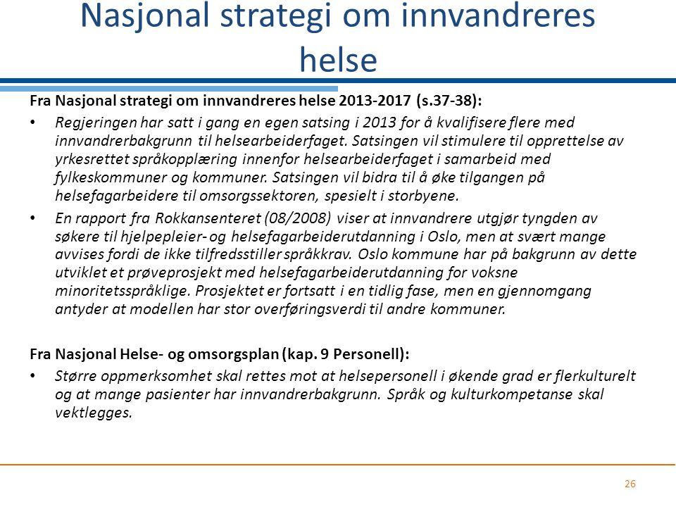Nasjonal strategi om innvandreres helse Fra Nasjonal strategi om innvandreres helse 2013-2017 (s.37-38): Regjeringen har satt i gang en egen satsing i