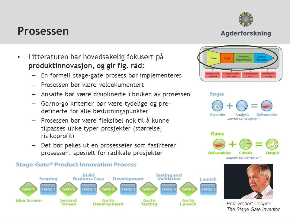 Prosessen Litteraturen har hovedsakelig fokusert på produktinnovasjon, og gir flg. råd: – En formell stage-gate prosess bør implementeres – Prosessen
