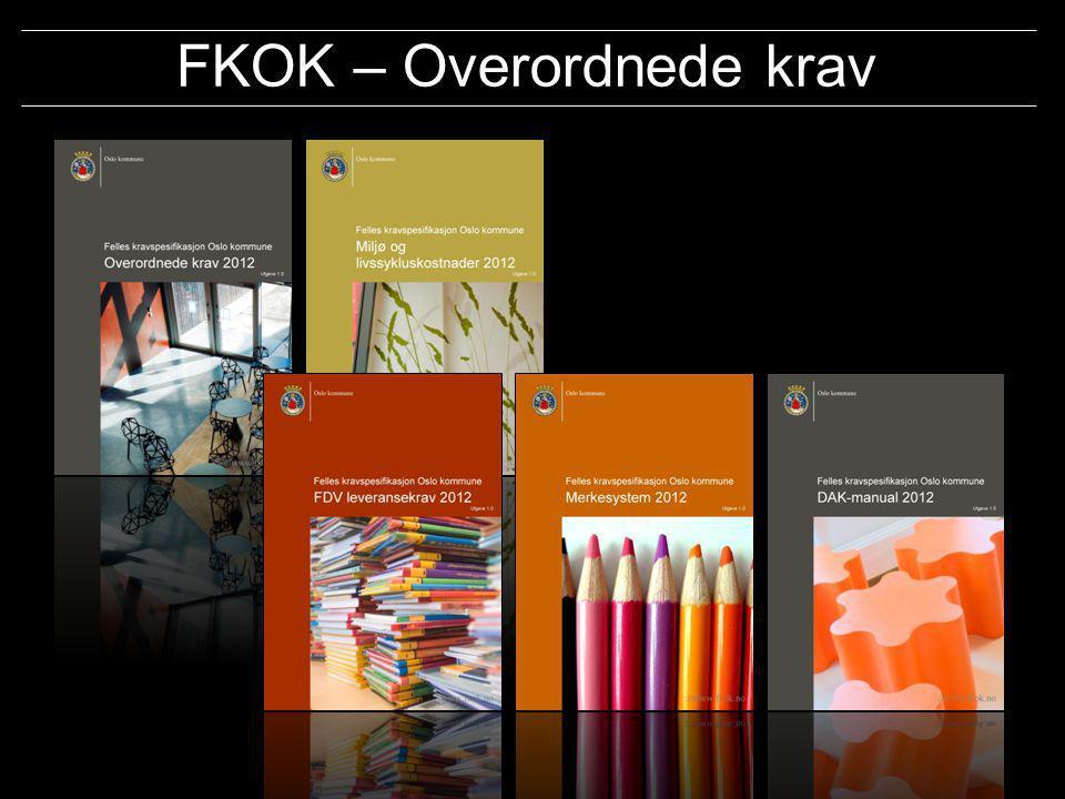 Oslo kommune Boligbygg Oslo KF Omsorgsbygg Oslo KF Undervisningsbygg Oslo KF ://www. fkok.no/ FKOK – Overordnede krav