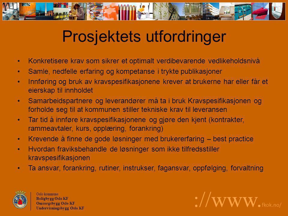 Oslo kommune Boligbygg Oslo KF Omsorgsbygg Oslo KF Undervisningsbygg Oslo KF ://www. fkok.no/ Prosjektets utfordringer Konkretisere krav som sikrer et