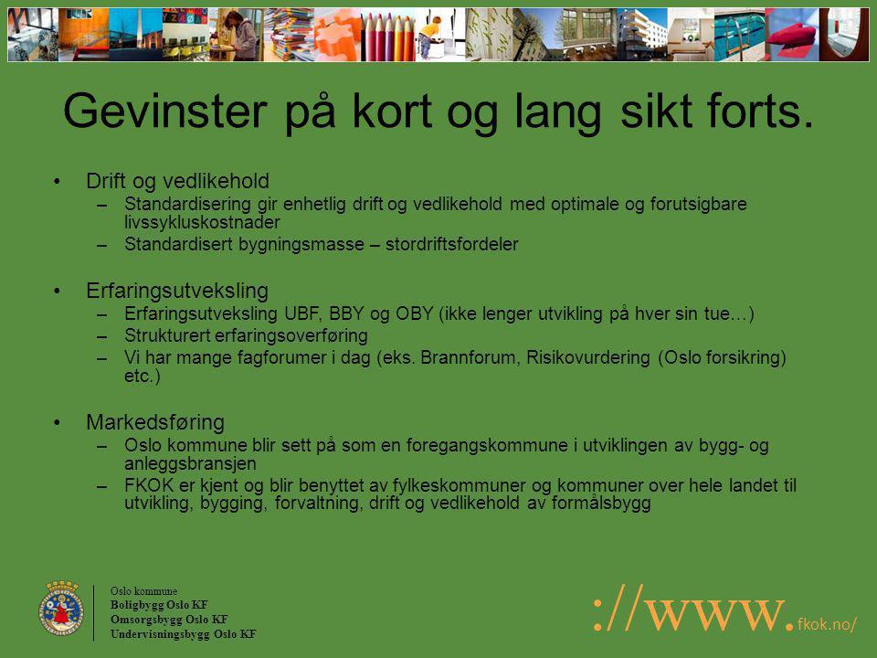 Oslo kommune Boligbygg Oslo KF Omsorgsbygg Oslo KF Undervisningsbygg Oslo KF ://www. fkok.no/ Gevinster på kort og lang sikt forts. Drift og vedlikeho