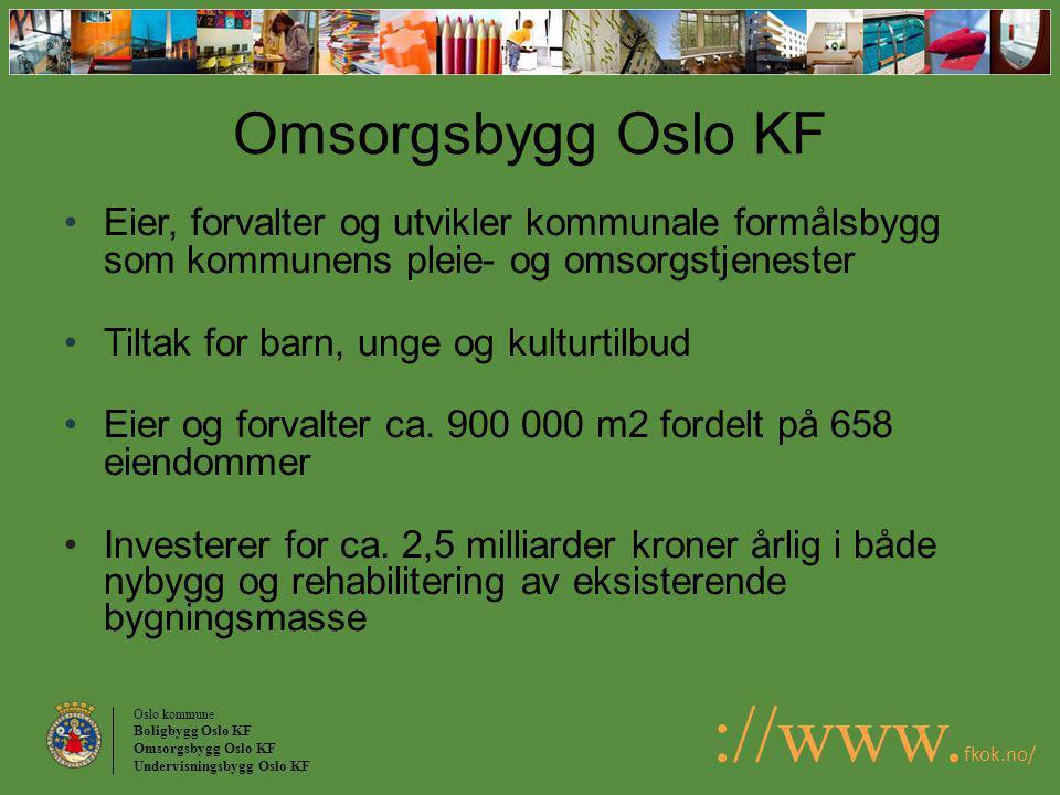Oslo kommune Boligbygg Oslo KF Omsorgsbygg Oslo KF Undervisningsbygg Oslo KF ://www. fkok.no/ Omsorgsbygg Oslo KF Eier, forvalter og utvikler kommunal