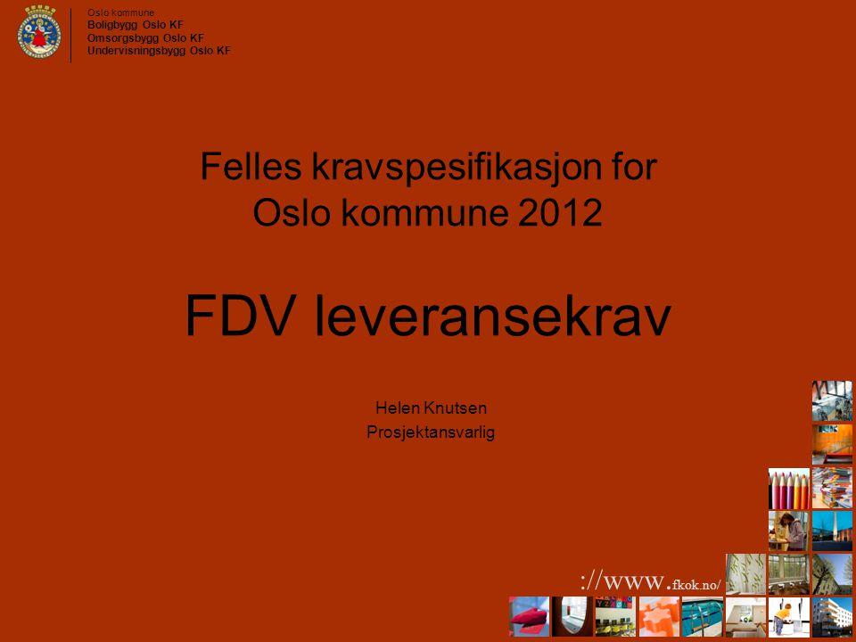 Oslo kommune Boligbygg Oslo KF Omsorgsbygg Oslo KF Undervisningsbygg Oslo KF ://www. fkok.no/ Felles kravspesifikasjon for Oslo kommune 2012 FDV lever