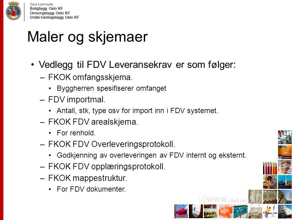 Oslo kommune Boligbygg Oslo KF Omsorgsbygg Oslo KF Undervisningsbygg Oslo KF ://www. fkok.no/ Maler og skjemaer Vedlegg til FDV Leveransekrav er som f