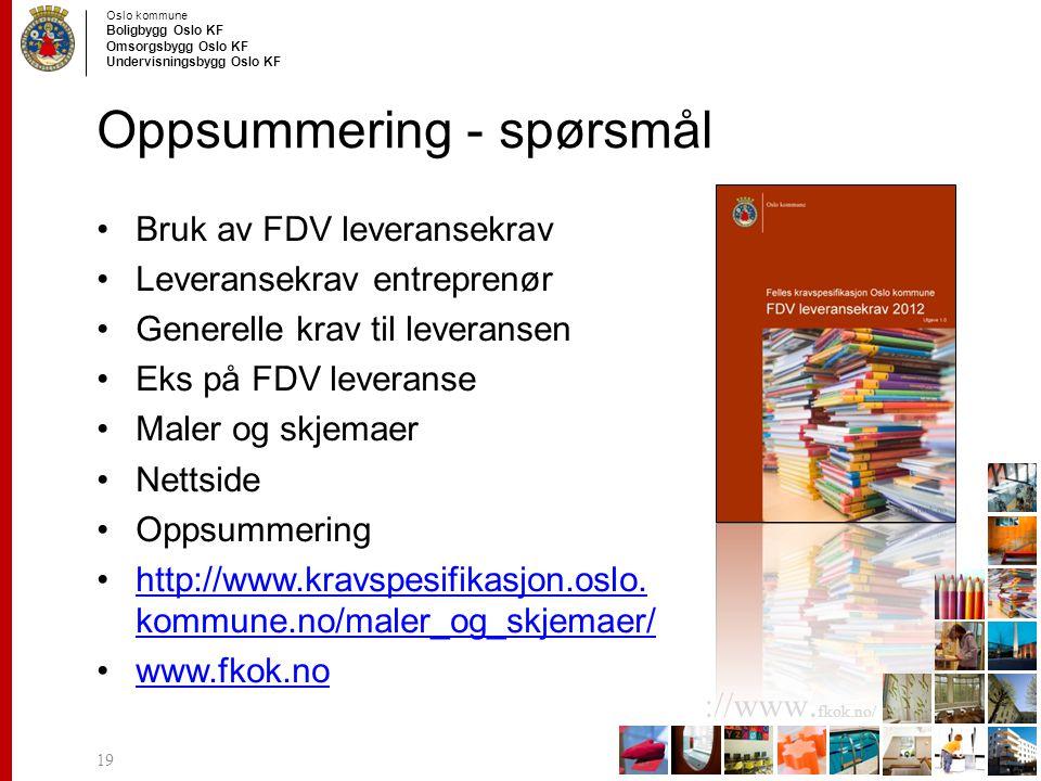 Oslo kommune Boligbygg Oslo KF Omsorgsbygg Oslo KF Undervisningsbygg Oslo KF ://www. fkok.no/ Oppsummering - spørsmål Bruk av FDV leveransekrav Levera
