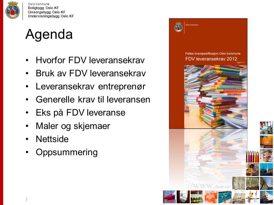 Oslo kommune Boligbygg Oslo KF Omsorgsbygg Oslo KF Undervisningsbygg Oslo KF ://www. fkok.no/ Agenda Hvorfor FDV leveransekrav Bruk av FDV leveransekr