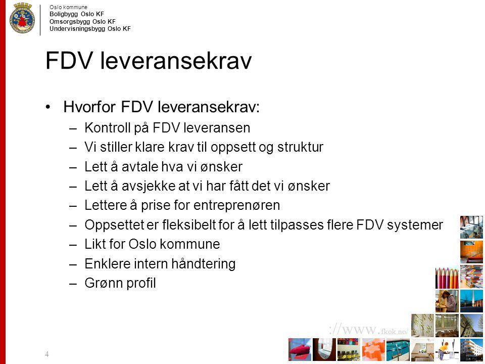Oslo kommune Boligbygg Oslo KF Omsorgsbygg Oslo KF Undervisningsbygg Oslo KF ://www. fkok.no/ FDV leveransekrav Hvorfor FDV leveransekrav: –Kontroll p