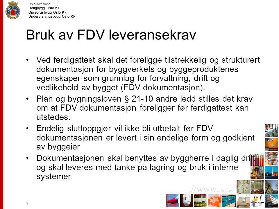 Oslo kommune Boligbygg Oslo KF Omsorgsbygg Oslo KF Undervisningsbygg Oslo KF ://www. fkok.no/ Bruk av FDV leveransekrav Ved ferdigattest skal det fore