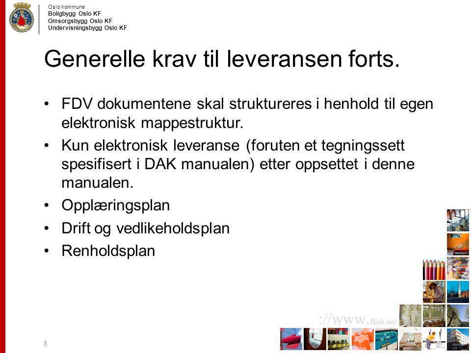 Oslo kommune Boligbygg Oslo KF Omsorgsbygg Oslo KF Undervisningsbygg Oslo KF ://www. fkok.no/ Generelle krav til leveransen forts. FDV dokumentene ska
