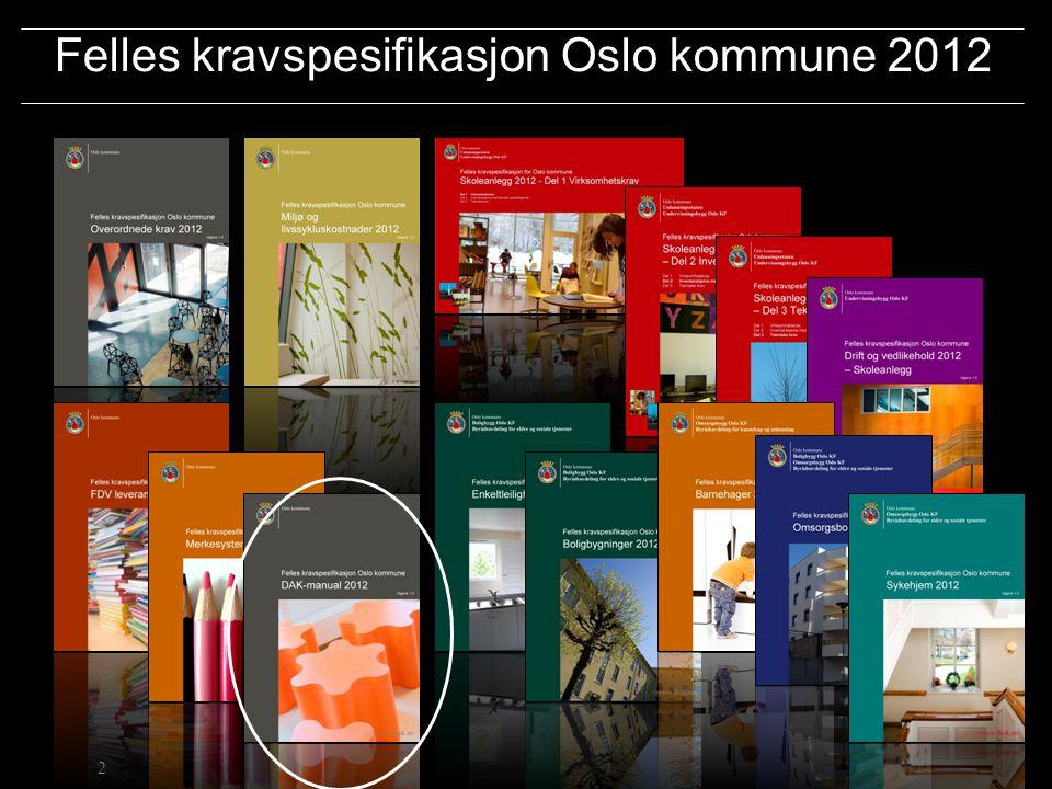 Oslo kommune Boligbygg Oslo KF Omsorgsbygg Oslo KF Undervisningsbygg Oslo KF Felles kravspesifikasjon Oslo kommune 2012 2