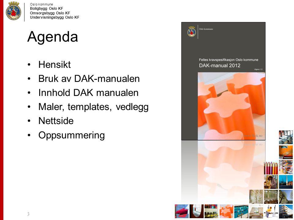 Oslo kommune Boligbygg Oslo KF Omsorgsbygg Oslo KF Undervisningsbygg Oslo KF Agenda Hensikt Bruk av DAK-manualen Innhold DAK manualen Maler, templates