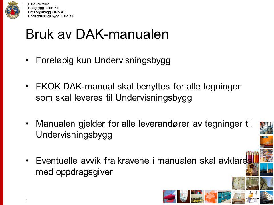 Oslo kommune Boligbygg Oslo KF Omsorgsbygg Oslo KF Undervisningsbygg Oslo KF Oppbygning DAK-manualen er delt i to hoveddeler: –Generisk del Beskriver generelle prinsipper for tegninger i Oslo kommune så langt det lar seg gjøre.